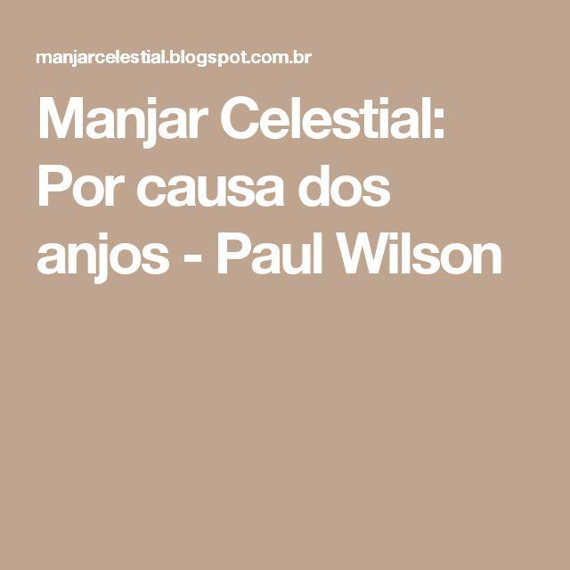 Manjar Celestial: Por causa dos anjos - Paul Wilson