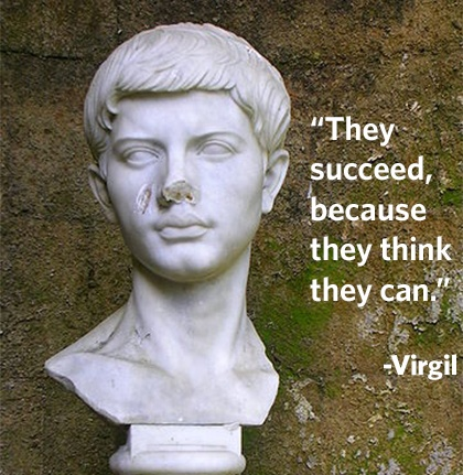 """""""They succeed, because they think they can."""" -  Virgil #quote"""