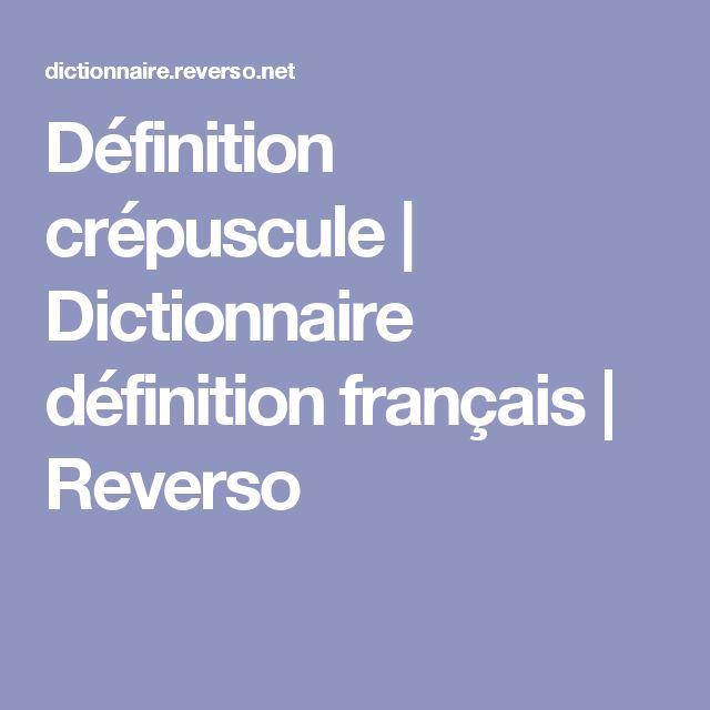 Définition crépuscule | Dictionnaire définition français | Reverso