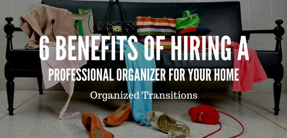 Home Organizers For Hire 6 benefits of hiring a professional organizer for your home | top