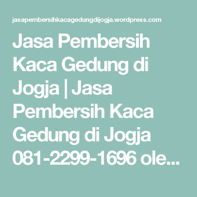 Jasa Pembersih Kaca Gedung di Jogja | Jasa Pembersih Kaca Gedung di Jogja 081-2299-1696 oleh Gaharu Indonesia