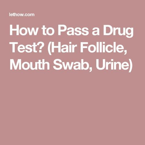 How to Pass a Drug Test? (Hair Follicle, Mouth Swab, Urine)