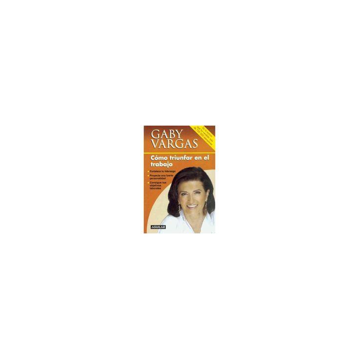 Cómo triunfar en el trabajo (Paperback) (Gaby Vargas)