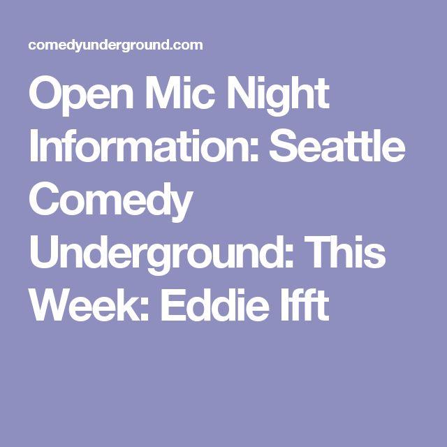 Open Mic Night Information: Seattle Comedy Underground: This Week: Eddie Ifft