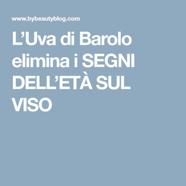 L'Uva di Barolo elimina i SEGNI DELL'ETÀ SUL VISO