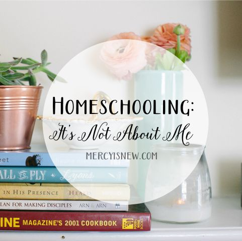Homeschooling It's Not About Me. EXCELLENT!