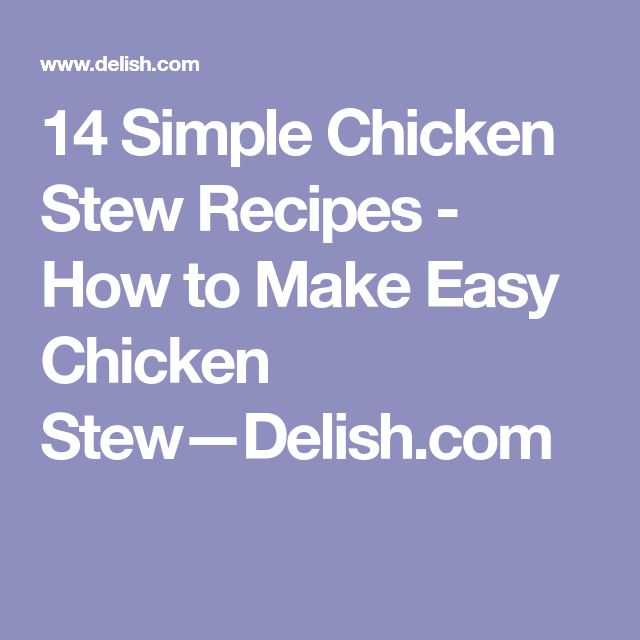 14 Simple Chicken Stew Recipes - How to Make Easy Chicken Stew—Delish.com