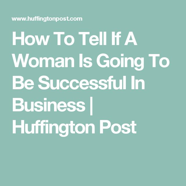 How To Tell If A Woman Is Going To Be Successful In Business | Huffington Post