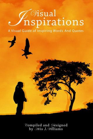 Visual Inspirations: A Visual Guide of Inspiring Words And Quotes - http://www.amazon.co.uk/Visual-Inspirations-Guide-Inspiring-Quotes-ebook/dp/B00MHQZN7U/
