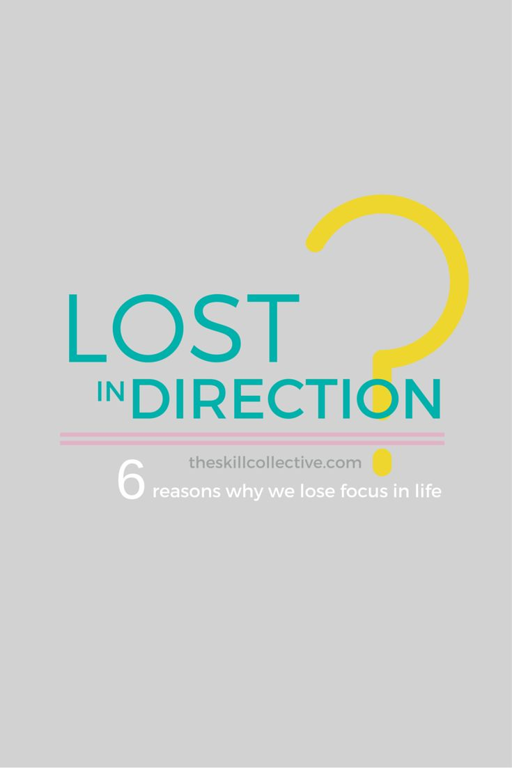 6 reasons why we lose direction in life. http://theskillcollective.com/blog/lost-in-direction