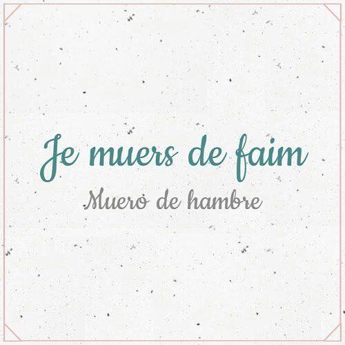 Je muers de faim... 'Muero de hambre' #JeParleFrançais