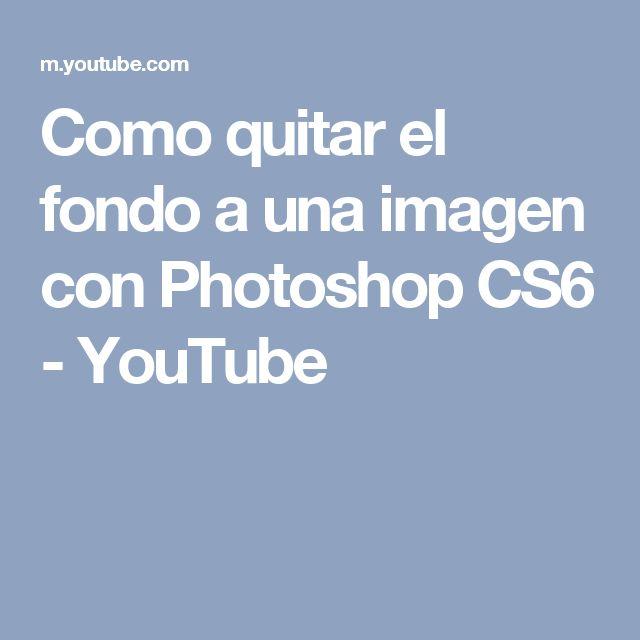 Como quitar el fondo a una imagen con Photoshop CS6 - YouTube
