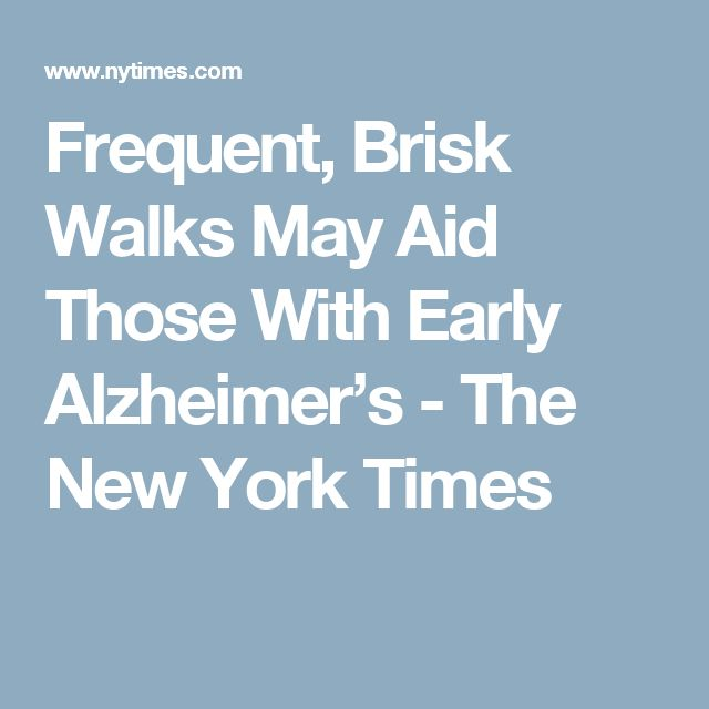 Frequent, Brisk Walks May Aid Those With Early Alzheimer's - The New York Times