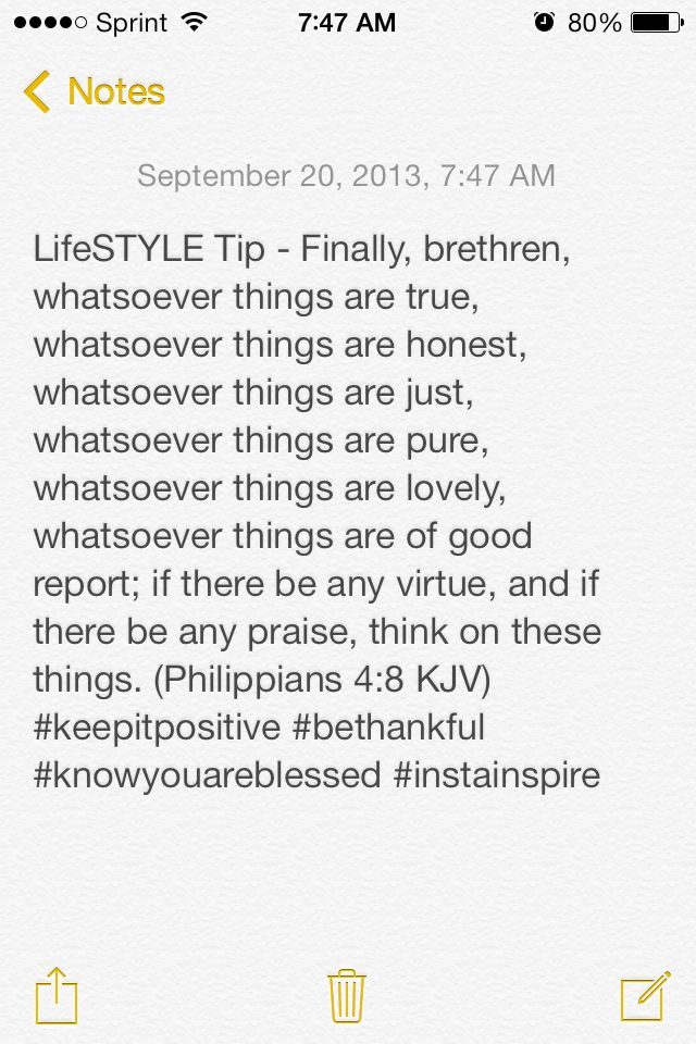 Finally, brethren, whatsoever things are true, whatsoever things are honest, whatsoever things are just, whatsoever things are pure, whatsoever things are lovely, whatsoever things are of good report; if there be any virtue, and if there be any praise, think on these things. (Philippians 4:8 KJV) #keepitpositive #bethankful #knowyouareblessed #instainspire