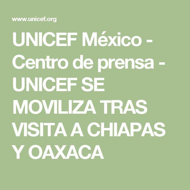 UNICEF México - Centro de prensa - UNICEF SE MOVILIZA TRAS VISITA A CHIAPAS Y OAXACA