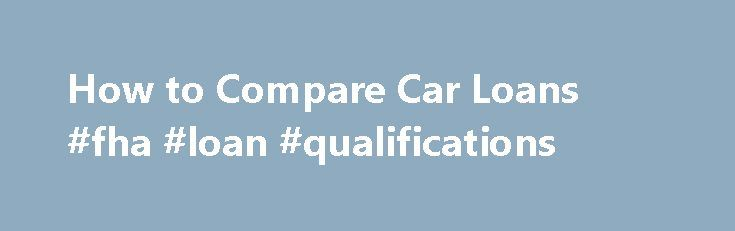 "How to Compare Car Loans #fha #loan #qualifications http://loans.remmont.com/how-to-compare-car-loans-fha-loan-qualifications/  #compare car loans # How to Compare Car Loans Usually the first question I get asked as a broker by clients is ""What is your interest rate?"" Although the interest rate is somewhat important in determining your overall deal, there are a lot of other factors that need to be taken into consideration when comparing […]The post How to Compare Car Loans #fha #loan…"