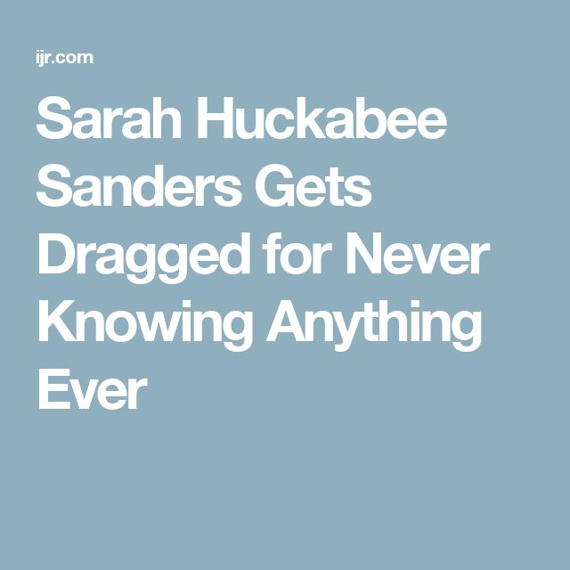Sarah Huckabee Sanders Gets Dragged for Never Knowing Anything Ever
