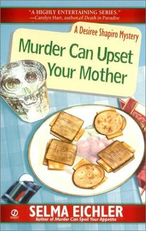 Murder Can Upset Your Mother (2001) (The eighth book in the Desiree Shapiro series) A novel by Selma Eichler