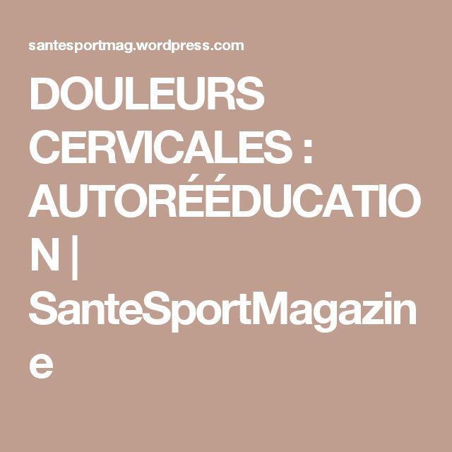 DOULEURS CERVICALES : AUTORÉÉDUCATION    SanteSportMagazine