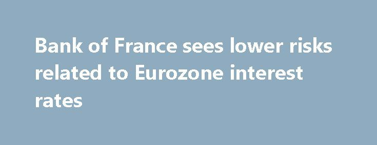 Bank of France sees lower risks related to Eurozone interest rates http://betiforexcom.livejournal.com/25807877.html  Bank of France with a half-yearly report 30 June - increased market risks in non-financial company debt - regulatory risk moderate for French banks and should remain stable in H2 EURUSD back to 1.1409 after 1.1392 lows. EURGBP steady around 0.8780 EURJ...The post Bank of France sees lower risks related to Eurozone interest rates appeared first on Forex news forex trade…