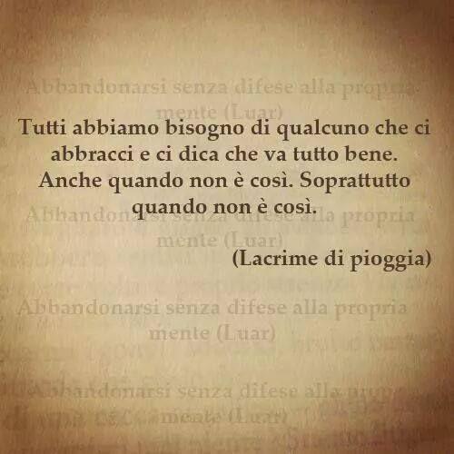 Spesso quello che vogliamo sentirci dire è un silenzioso abbraccio(Gian)  .........................Often what we want to be told is a silent hug