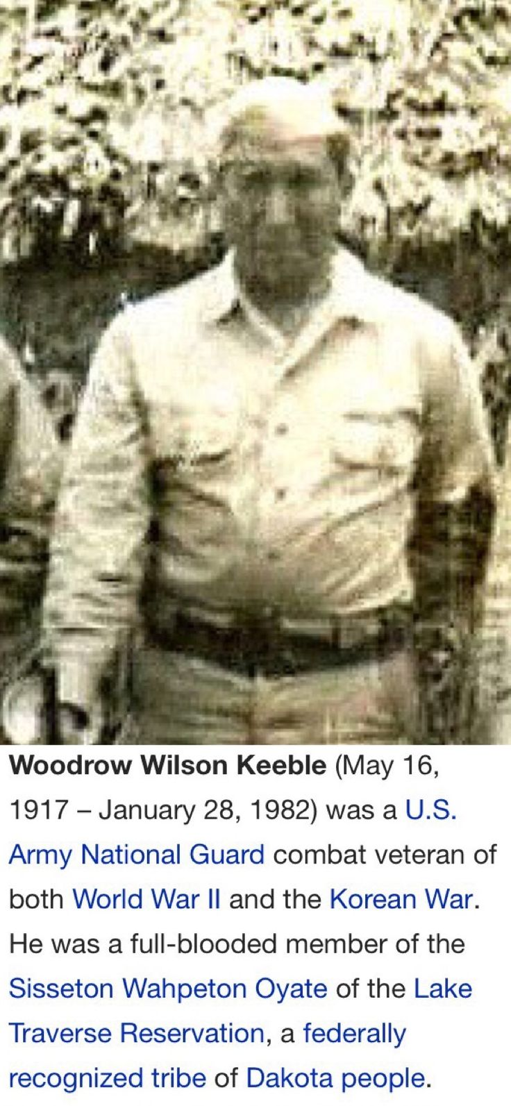 Woodrow Wilson Keeble was awarded with a Presidential Unit Citation during the battle of Guadalcanal during WWII. He went on to fight in the Korean Conflict where he was awarded the Silver Star, and in 2008,  was posthumously awarded the Medal of Honor.