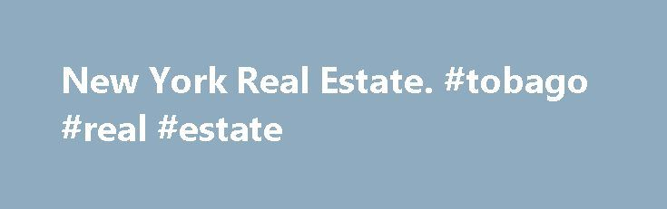 New York Real Estate. #tobago #real #estate http://real-estate.remmont.com/new-york-real-estate-tobago-real-estate/  #real estate listing # New York Real Estate Let NewYork.com be your ultimate guide to the New York real estate market. Search thousands of listings for rentals and sales, closed sales data and New York's top building Read more More Information About New York Real Estate Let NewYork.com be your ultimate guide to the New… Read More »The post New York Real Estate. #tobago #real…