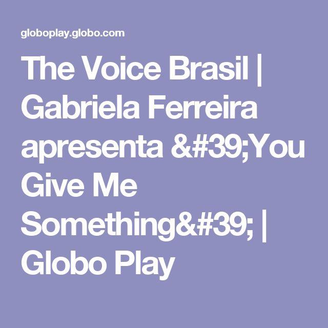 The Voice Brasil | Gabriela Ferreira apresenta 'You Give Me Something' | Globo Play