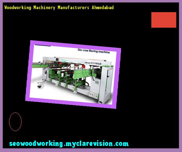 Woodworking Machinery Manufacturers Ahmedabad 103213 - Woodworking Plans and Projects!