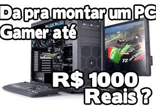 como montar um pc gamer até R$ 1000 reais, até mil reais, faixa de preço, orçamento, comprar