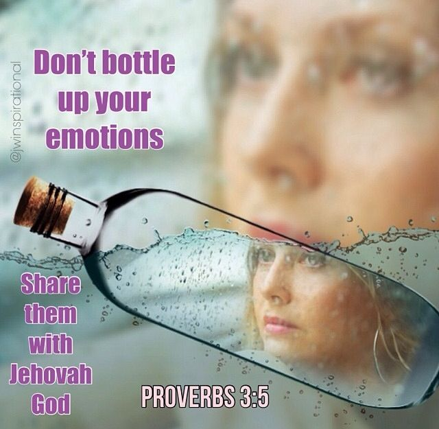 "Sometimes humans can't handle our strong emotions, but God can. ""Trust in Jehovah with all your heart...."" Prov. 3:5"