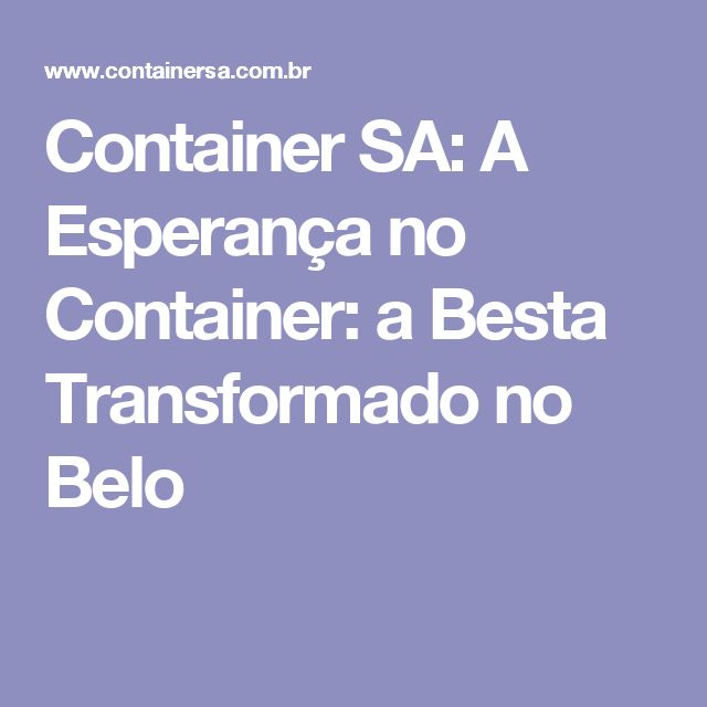 Container SA: A Esperança no Container: a Besta Transformado no Belo