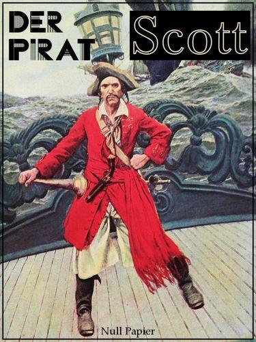 Sir Walter Scott: Der Pirat: Piraten Abenteuer in zwei Bänden