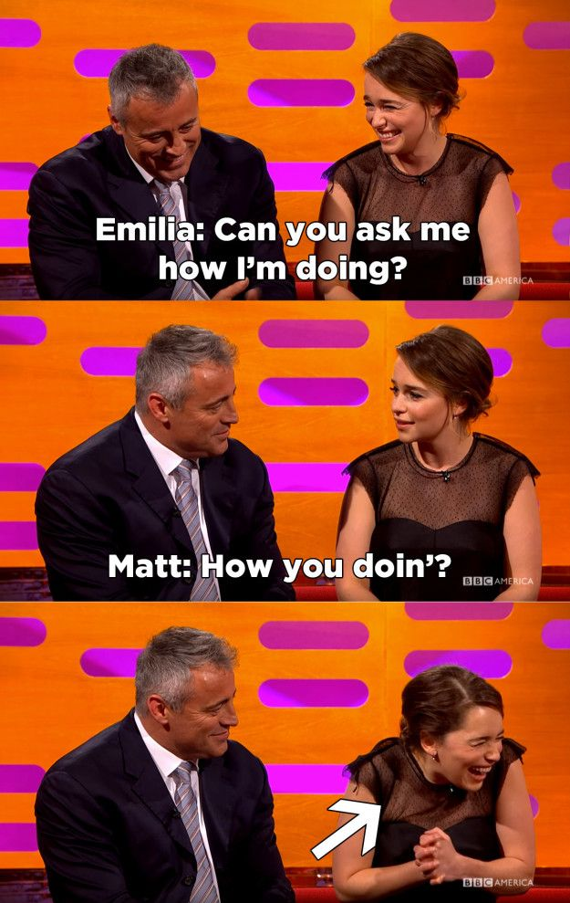 "And when Emilia Clarke asked Matt LeBlanc to say ~the thing~, and then reacted like a true Friends fangirl. | 23 Of The Best Things To Ever Happen On ""The Graham Norton Show"""