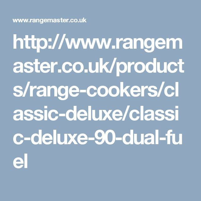 http://www.rangemaster.co.uk/products/range-cookers/classic-deluxe/classic-deluxe-90-dual-fuel