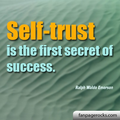 Self-trust is the first secret of success.