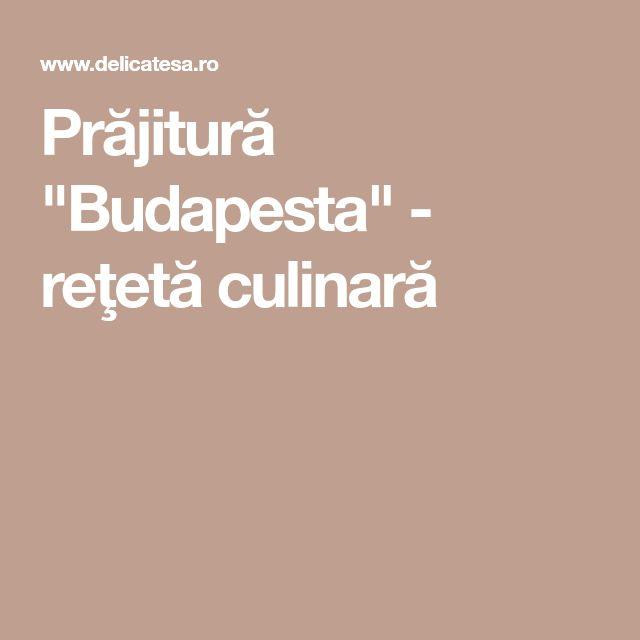 """Prăjitură """"Budapesta"""" - reţetă culinară"""