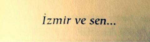 İzmir ve sen...  #sözler #anlamlısözler #güzelsözler #manalısözler #özlüsözler #alıntı #alıntılar #alıntıdır #alıntısözler