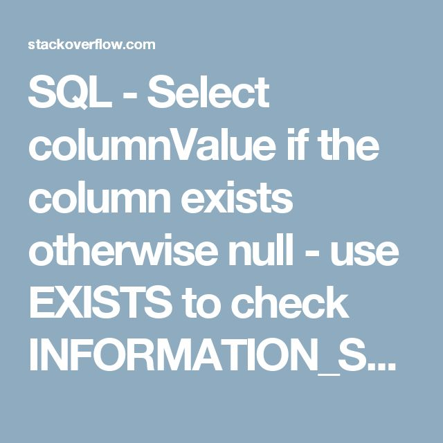 SQL - Select columnValue if the column exists otherwise null - use EXISTS to check INFORMATION_SCHEMA