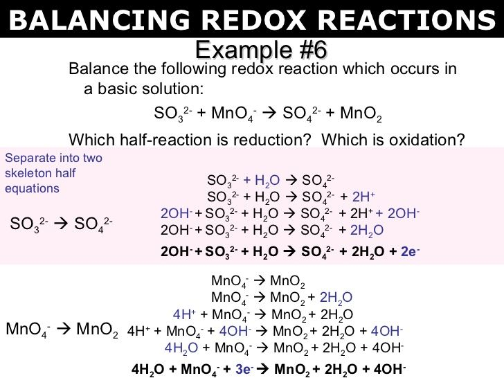 Example #6 <ul><li>Balance the following redox reaction which occurs in a basic solution: </li></ul><ul><li>SO 3 2- + MnO 4 -  SO 4 2- + MnO 2 ...