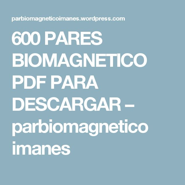 600 PARES BIOMAGNETICO PDF PARA DESCARGAR – parbiomagnetico imanes
