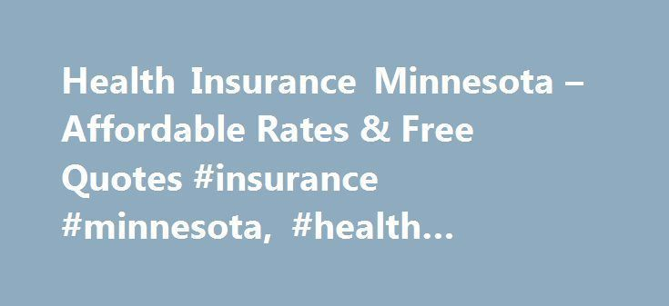 Minnesota Health Insurance Affordable Rates And Free Deals