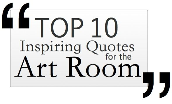 Top 10 Inspiring Quotes for the Art Room | The Art of Ed