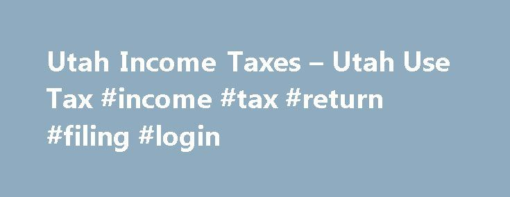 Utah Income Taxes – Utah Use Tax #income #tax #return #filing #login http://income.remmont.com/utah-income-taxes-utah-use-tax-income-tax-return-filing-login/  #incometax return # What is Use Tax? Use tax is a tax on goods and taxable services purchased for use, storage, or other consumption in Utah during the taxable year, and applies only if sales tax was not paid at the time of purchase. If you purchased an item from an out-of-state seller, including internet, […]