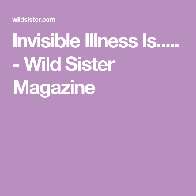 Invisible Illness Is..... - Wild Sister Magazine