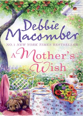 Book Cover of A Mother's Wish by Debbie Macomber, Debbie Macomber (ISBN: 9781408969601)