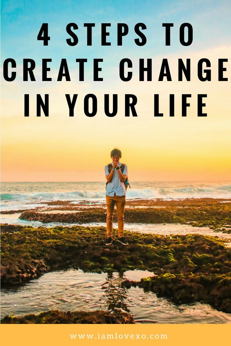 """4 steps to create change in your life. """"If you're searching for that one person that will change your life, take a look in the mirror."""""""