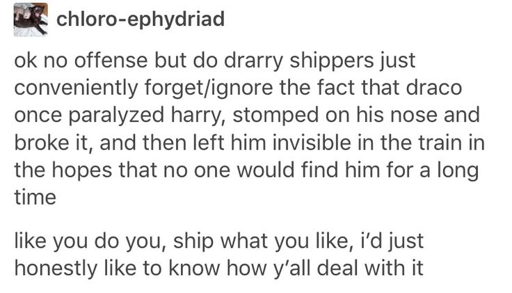 TBH I never really understood the whole Drarry ship. Everyone's entitled to their own opinion of course, I honestly don't see it.