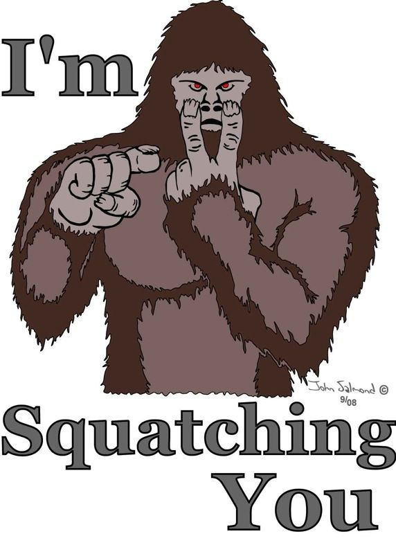 I'm squatching you. All ways squatching