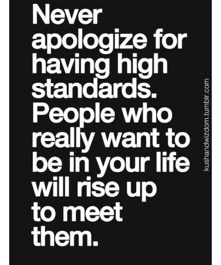 Never apologize for having high standards. People …